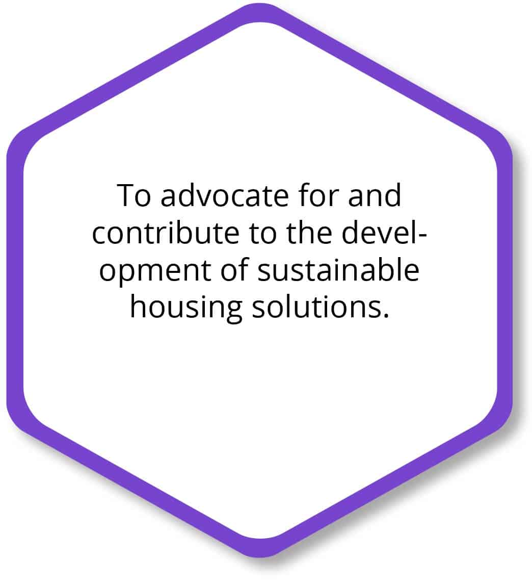 To advocate for and contribute to the development of sustainable housing solutions.