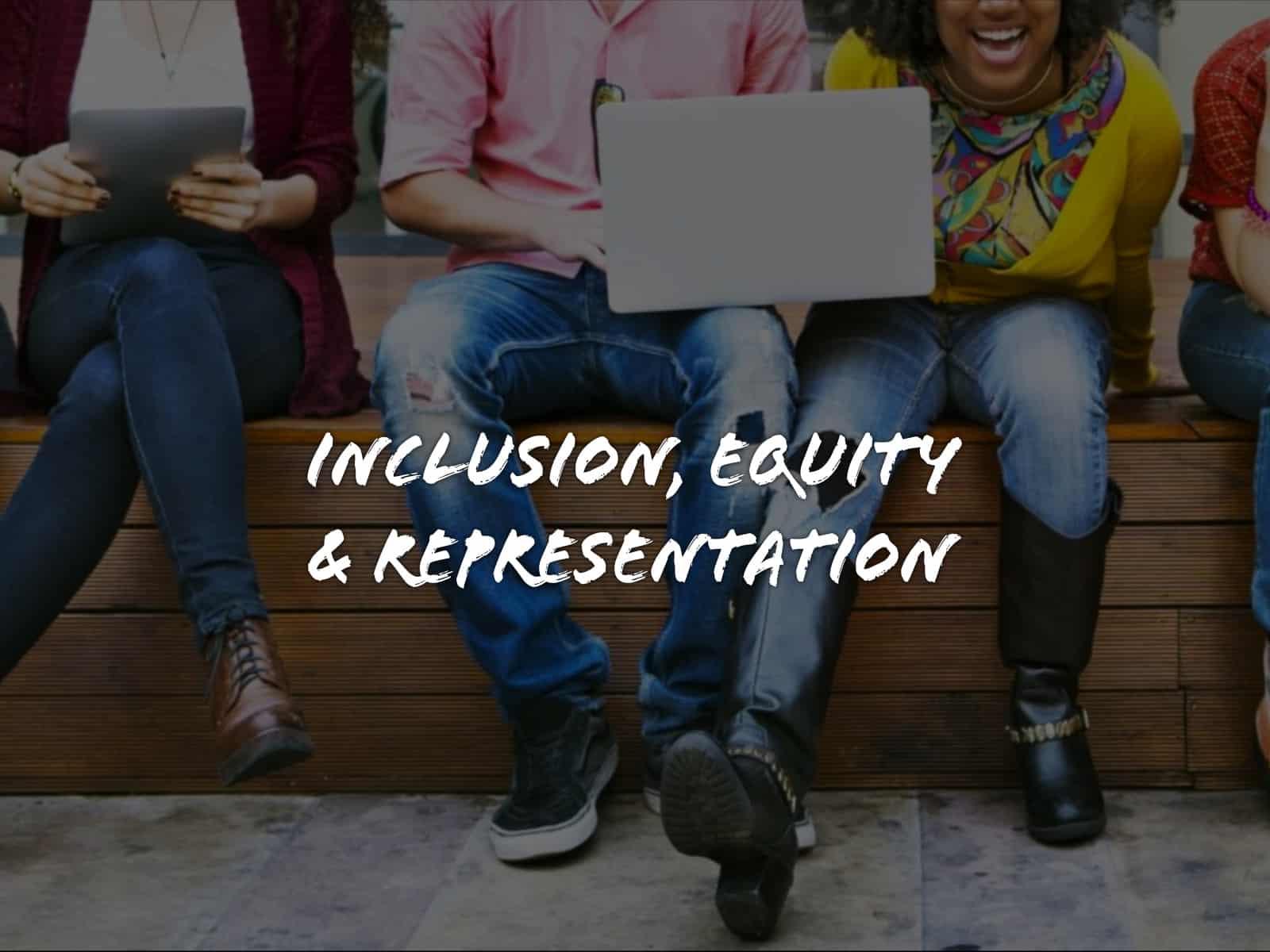 Inclusion, equity, & representation